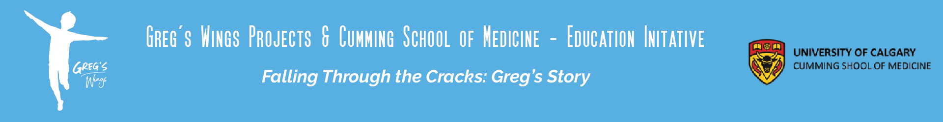 Greg's Wings Projects & Cumming School of Medicine - The Education Initiative